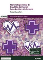 Temari específic 1 Tècnic Especialista de grau mitjà sanitari en cures d´Auxiliars d´Infermeria. Institut Català de la Salut de Ed. Adams